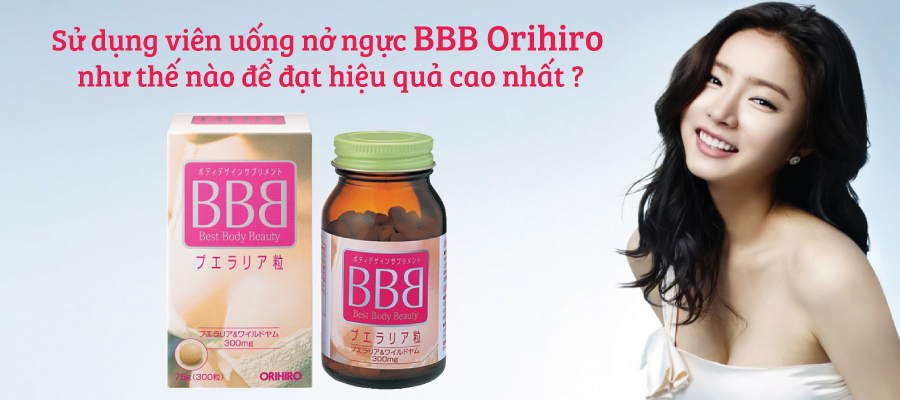 Sử dụng viên uống nở ngực BBB Orihiro như thế nào để đạt hiệu quả cao nhất ?